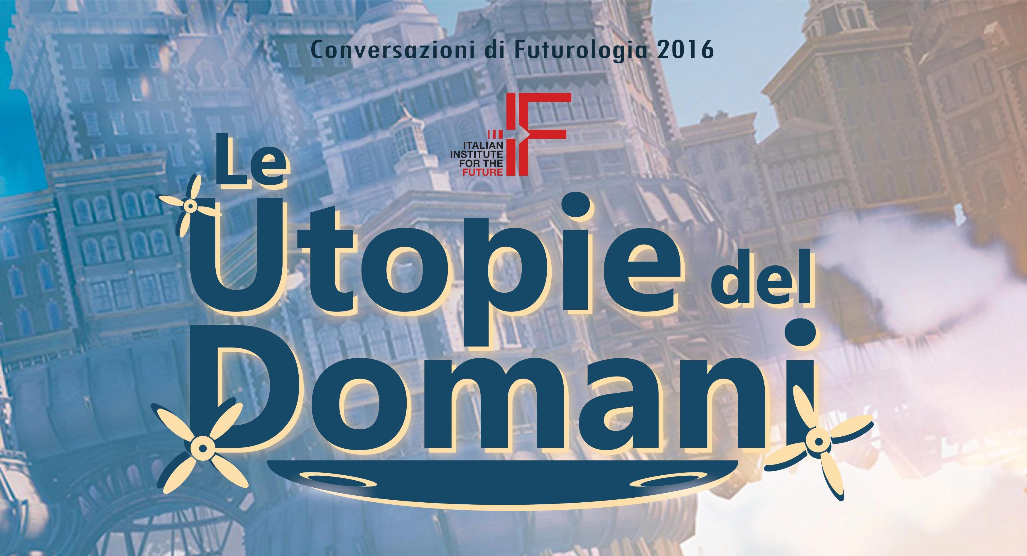 """Conversazioni di futurologia 2016: """"Le utopie del domani"""""""